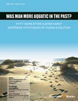 Bentham ebook::Was Man More Aquatic in the Past? Fifty Years After Alister Hardy - Waterside Hypotheses of Human Evolution