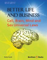 Better Life and Business: Cell, Brain, Mind and Sex Universal Laws