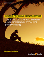 Bentham ebook::How to Help the Suicidal Person to Choose Life: The Ethic of Care and Empathy as an Indispensable Tool for Intervention