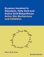 Bentham ebook::Enzymes Involved in Glycolysis, Fatty Acid and Amino Acid Biosynthesis: Active Site Mechanism and Inhibition