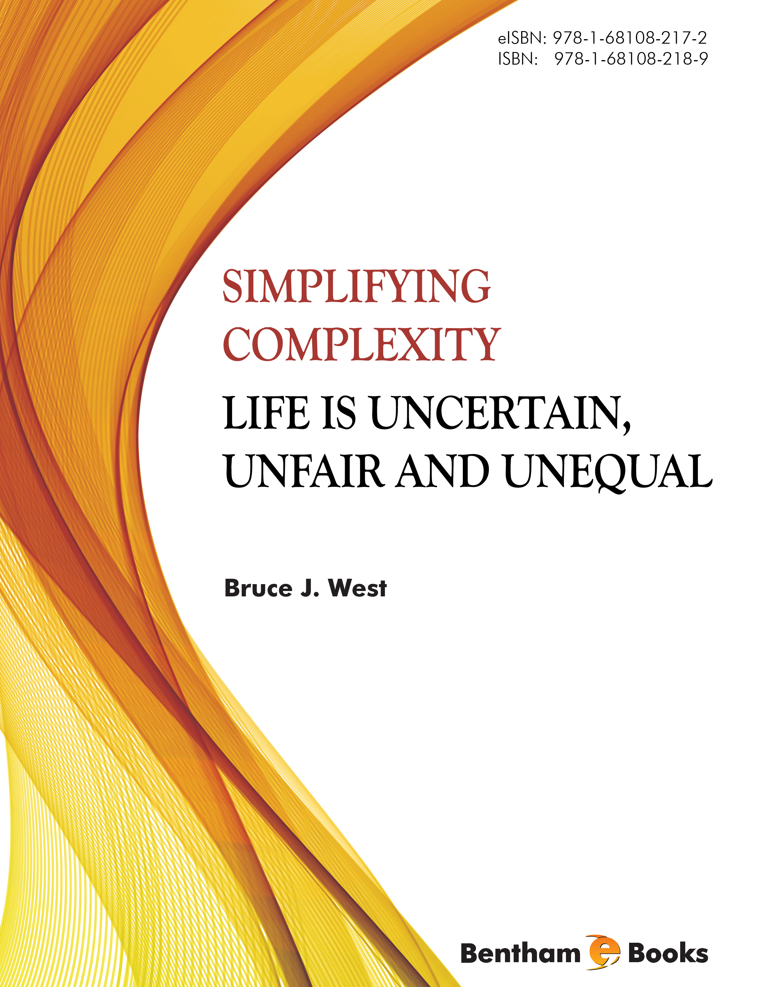 Simplifying Complexity: Life is Uncertain, Unfair and Unequal