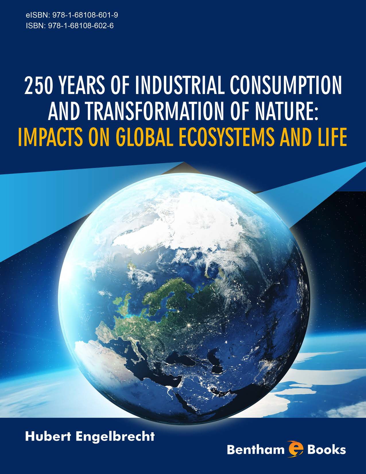 250 Years of Industrial Consumption and Transformation of Nature: Impacts on Global Ecosystems and Life